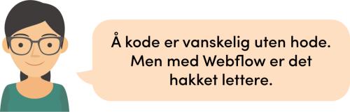 Å kode er vanskelig uten hode. Men med Webflow er det hakket lettere.